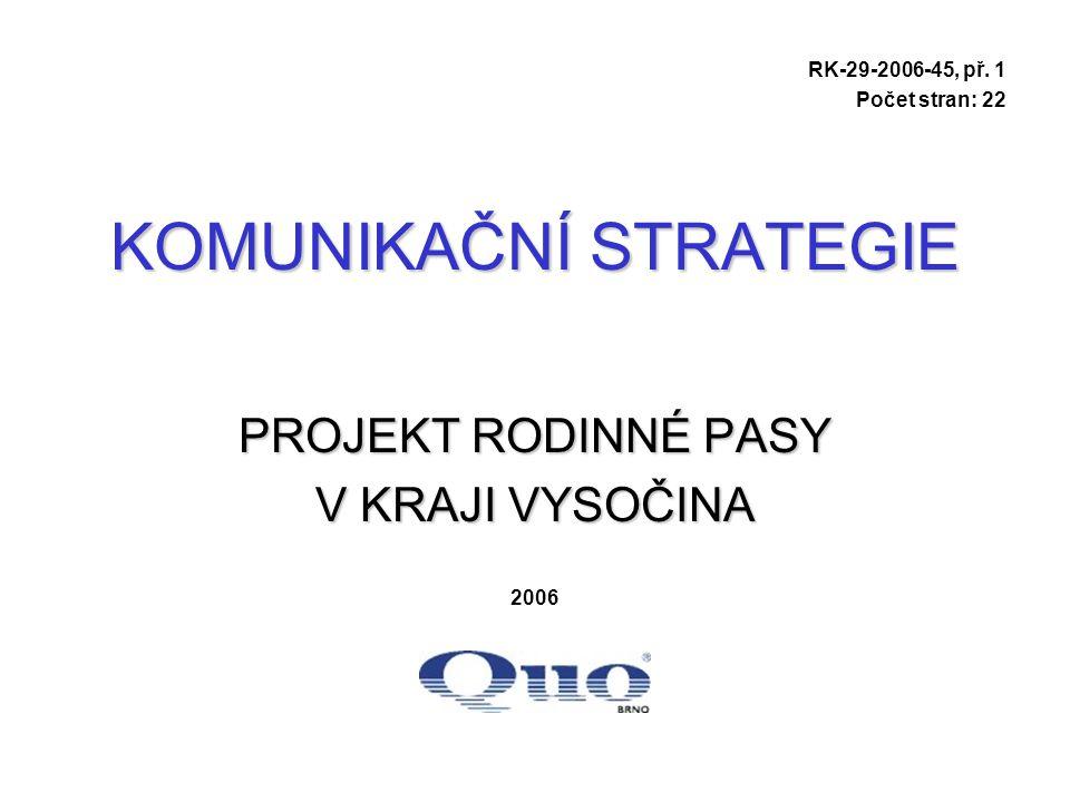 KOMUNIKAČNÍ STRATEGIE PROJEKT RODINNÉ PASY V KRAJI VYSOČINA RK-29-2006-45, př. 1 Počet stran: 22 2006