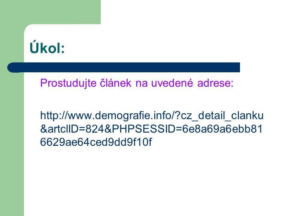 Úkol: Prostudujte článek na uvedené adrese: http://www.demografie.info/ cz_detail_clanku &artclID=824&PHPSESSID=6e8a69a6ebb81 6629ae64ced9dd9f10f