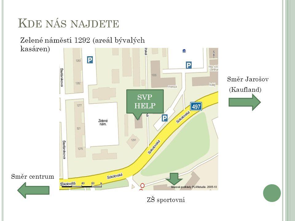 K DE NÁS NAJDETE Směr centrum Směr Jarošov (Kaufland) ZŠ sportovní Zelené náměstí 1292 (areál bývalých kasáren) SVP HELP