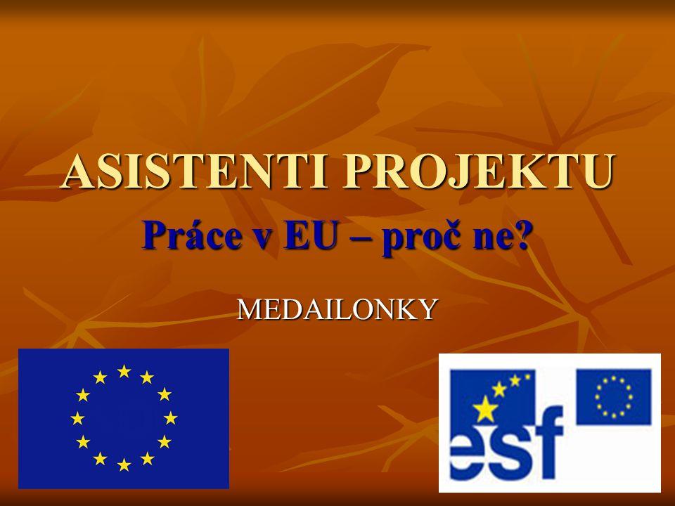 ASISTENTI PROJEKTU Práce v EU – proč ne? MEDAILONKY