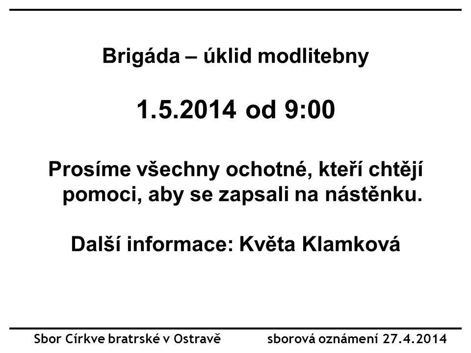 Brigáda – úklid modlitebny 1.5.2014 od 9:00 Prosíme všechny ochotné, kteří chtějí pomoci, aby se zapsali na nástěnku.