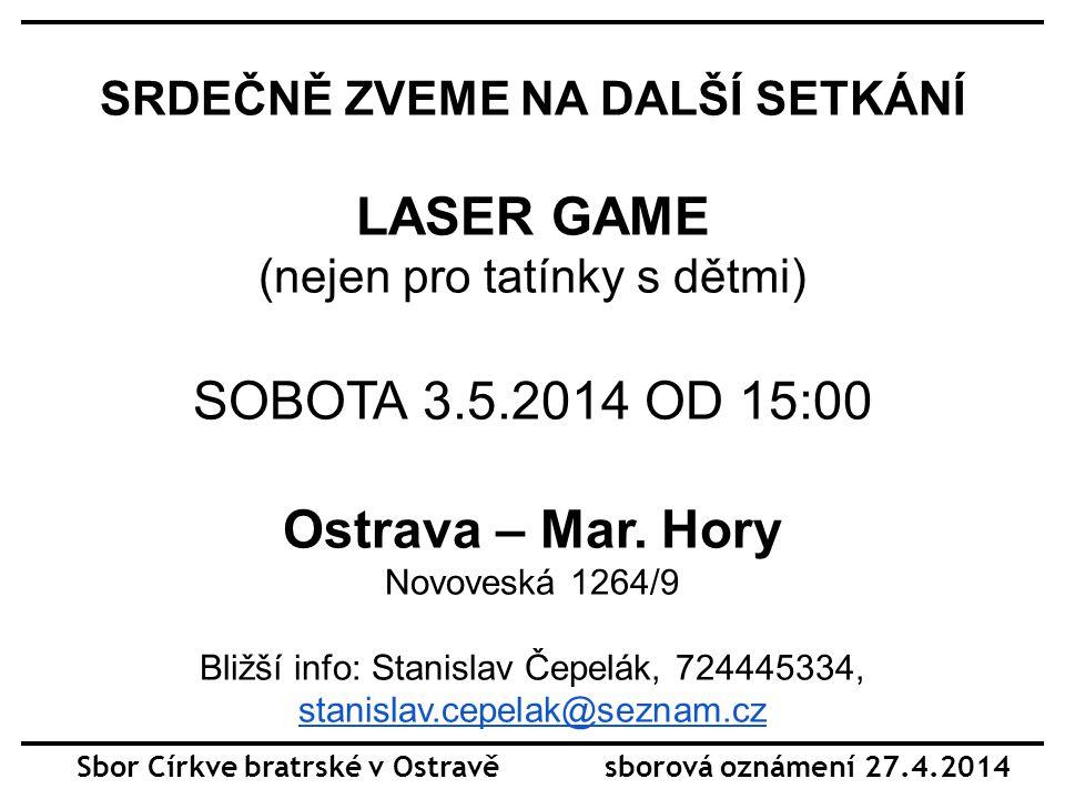SRDEČNĚ ZVEME NA DALŠÍ SETKÁNÍ LASER GAME (nejen pro tatínky s dětmi) SOBOTA 3.5.2014 OD 15:00 Ostrava – Mar.