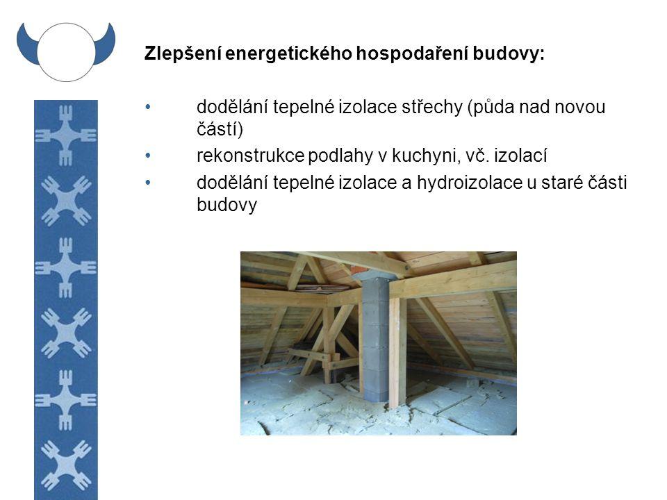 Zlepšení energetického hospodaření budovy: dodělání tepelné izolace střechy (půda nad novou částí) rekonstrukce podlahy v kuchyni, vč. izolací dodělán