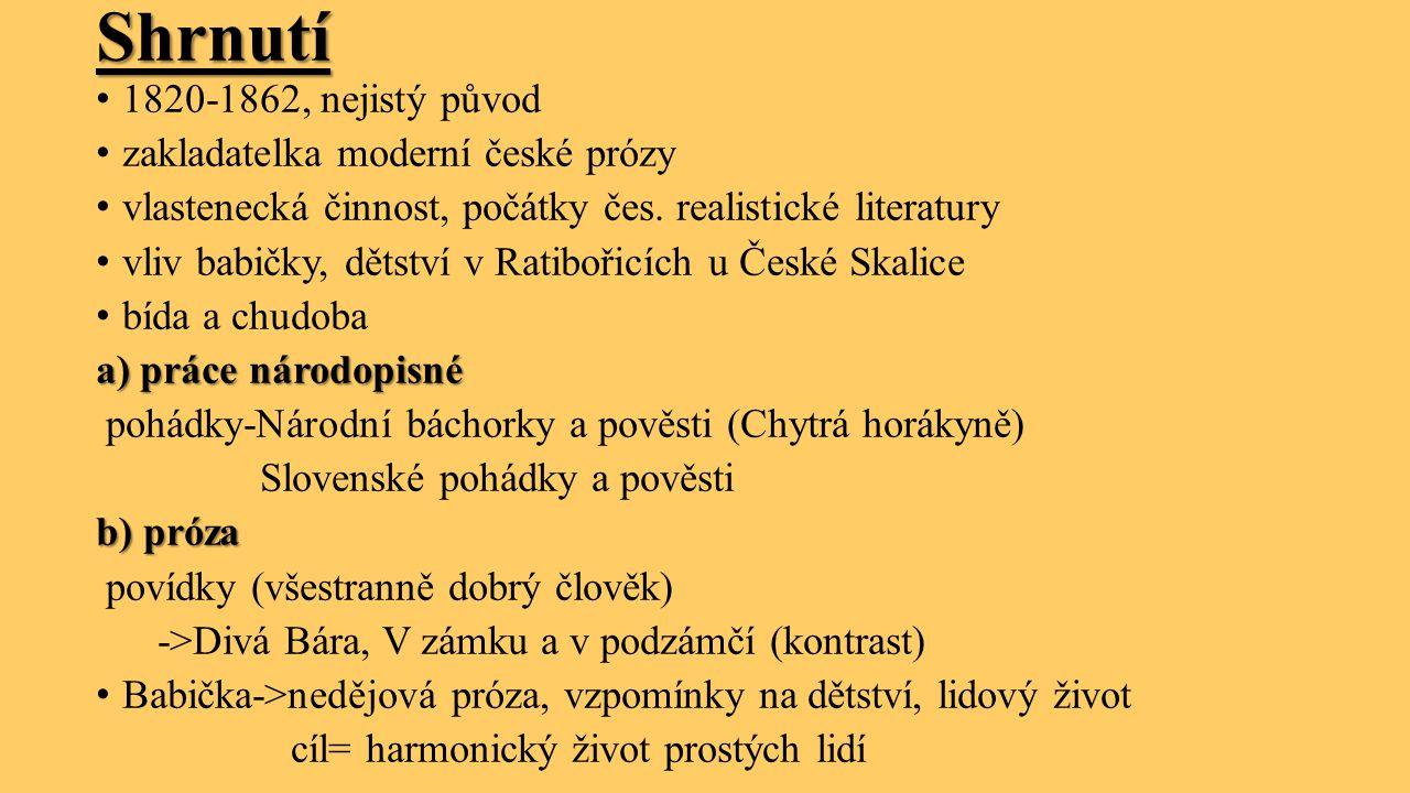 Shrnutí 1820-1862, nejistý původ zakladatelka moderní české prózy vlastenecká činnost, počátky čes.