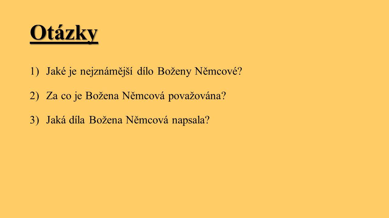 Otázky 1)Jaké je nejznámější dílo Boženy Němcové.2)Za co je Božena Němcová považována.