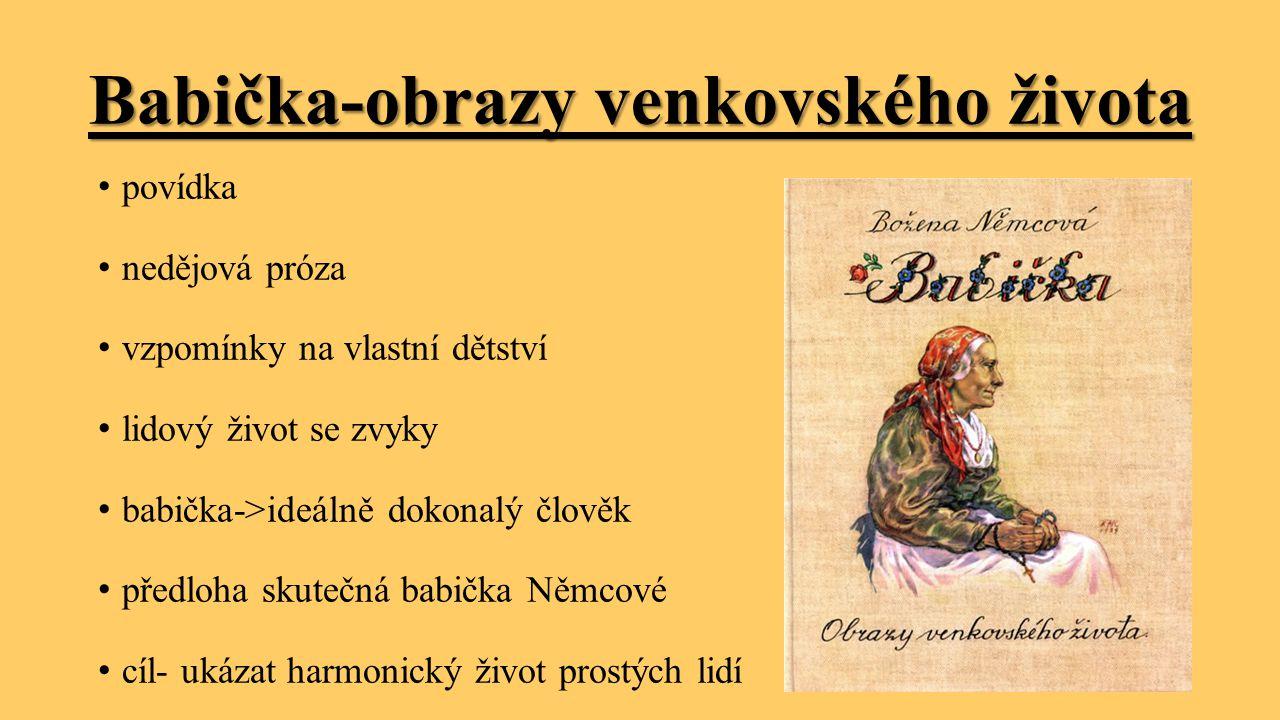Babička-obrazy venkovského života povídka nedějová próza vzpomínky na vlastní dětství lidový život se zvyky babička->ideálně dokonalý člověk předloha skutečná babička Němcové cíl- ukázat harmonický život prostých lidí