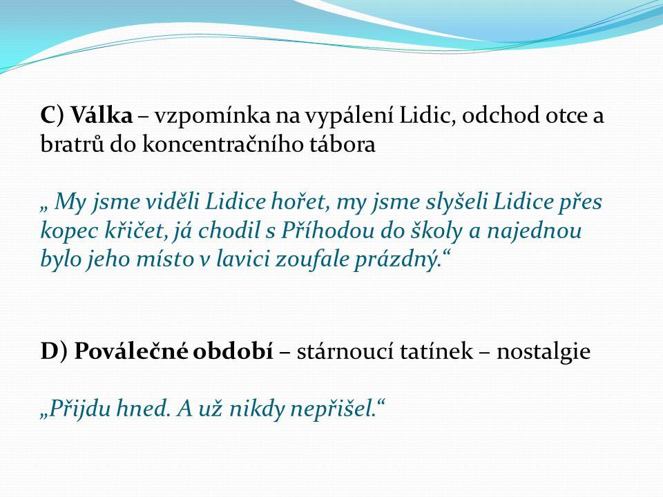 """C) Válka – vzpomínka na vypálení Lidic, odchod otce a bratrů do koncentračního tábora """" My jsme viděli Lidice hořet, my jsme slyšeli Lidice přes kopec"""