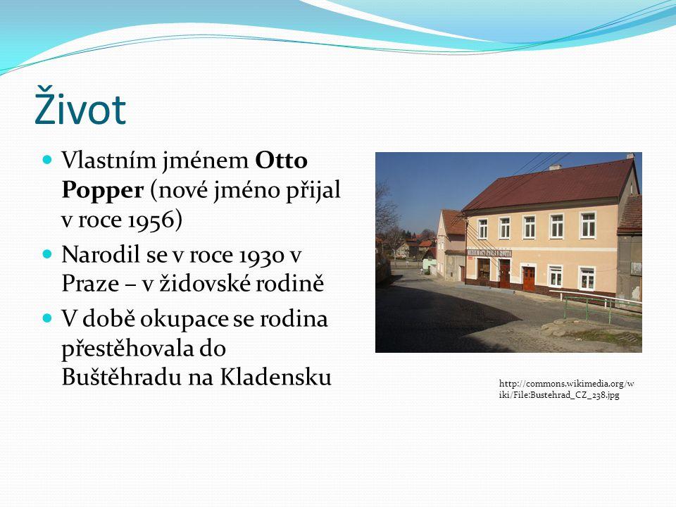Život Vlastním jménem Otto Popper (nové jméno přijal v roce 1956) Narodil se v roce 1930 v Praze – v židovské rodině V době okupace se rodina přestěho