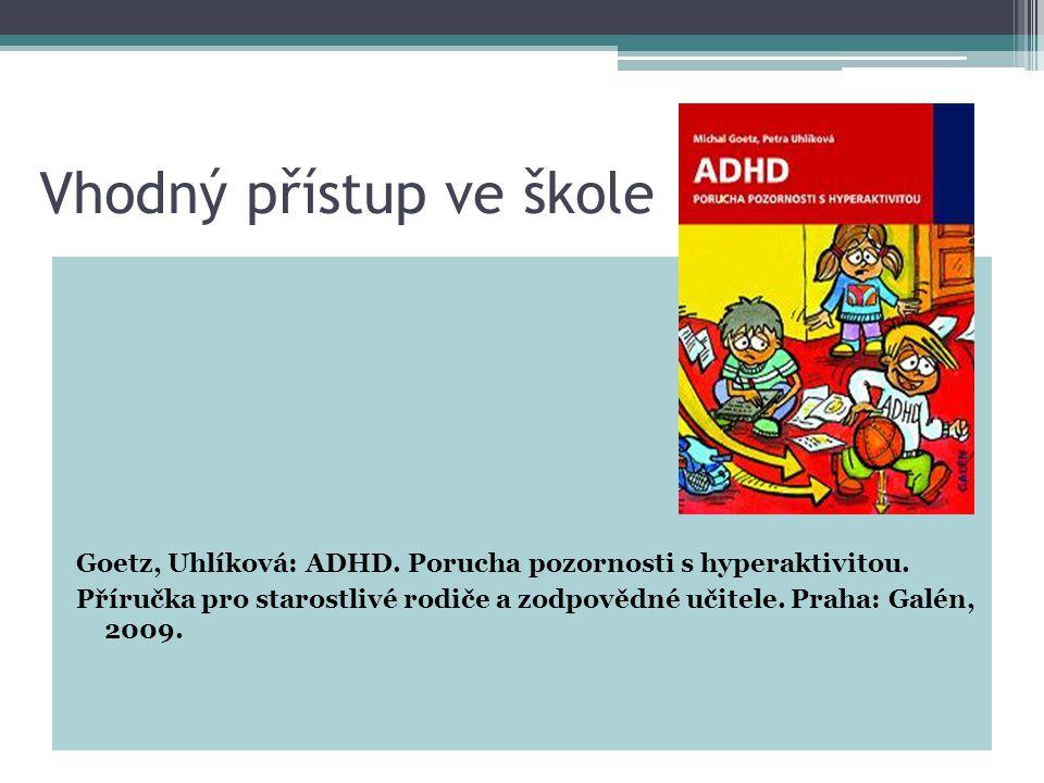 Vhodný přístup ve škole Goetz, Uhlíková: ADHD.Porucha pozornosti s hyperaktivitou.