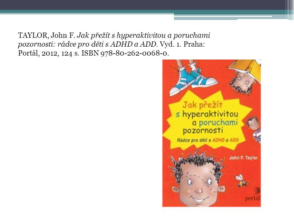 TAYLOR, John F.Jak přežít s hyperaktivitou a poruchami pozornosti: rádce pro děti s ADHD a ADD.