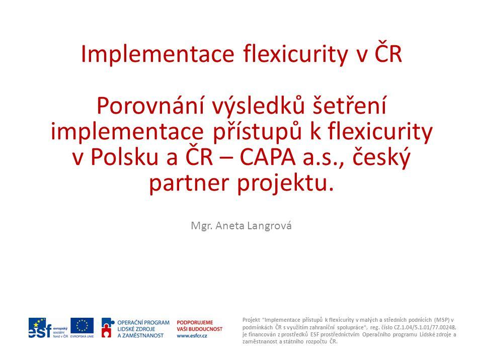 Implementace flexicurity v ČR Porovnání výsledků šetření implementace přístupů k flexicurity v Polsku a ČR – CAPA a.s., český partner projektu.