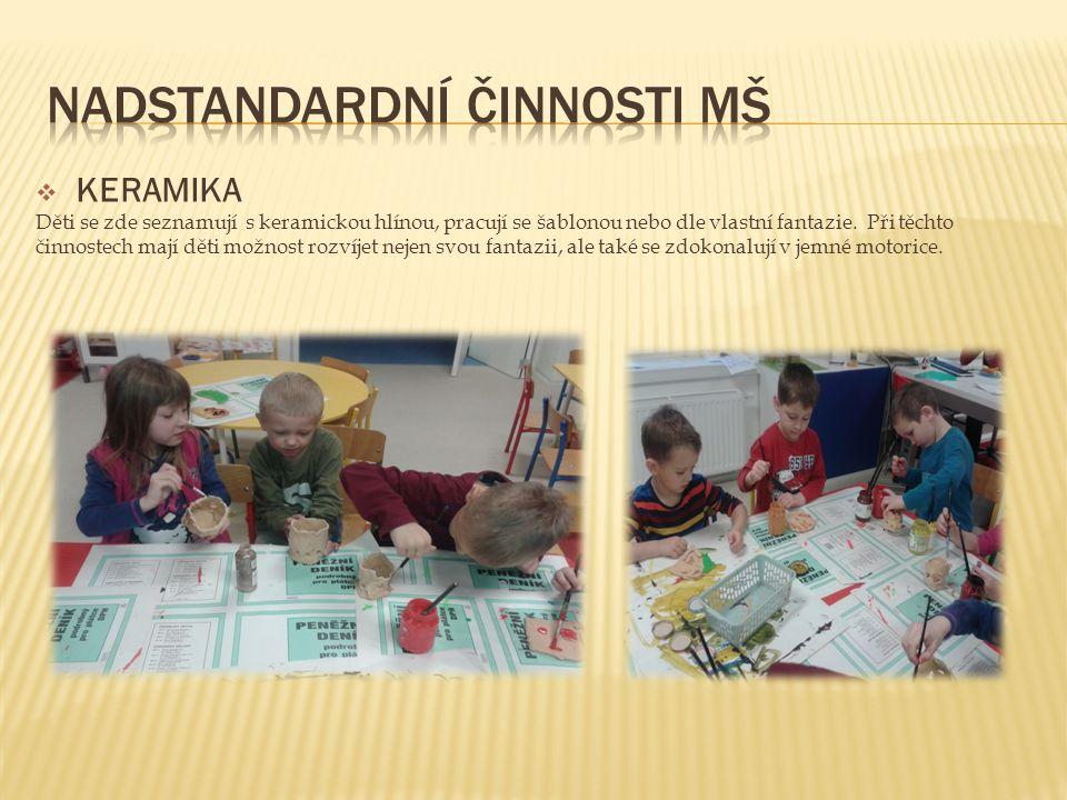  KERAMIKA Děti se zde seznamují s keramickou hlínou, pracují se šablonou nebo dle vlastní fantazie. Při těchto činnostech mají děti možnost rozvíjet