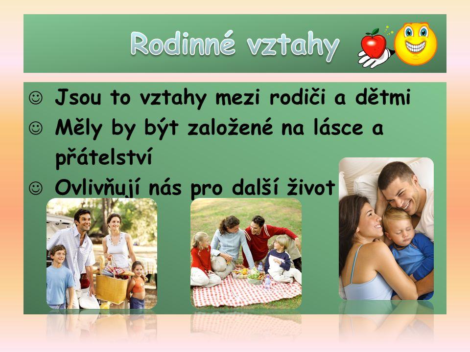Jsou to vztahy mezi rodiči a dětmi Měly by být založené na lásce a přátelství Ovlivňují nás pro další život