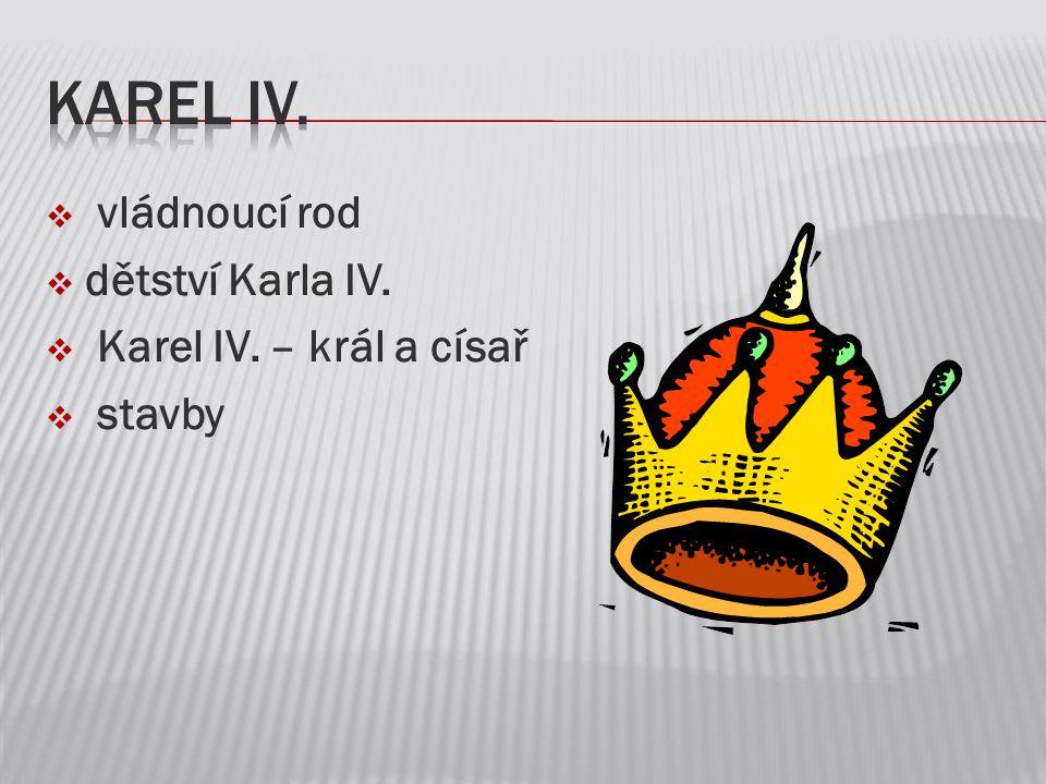  vládnoucí rod  dětství Karla IV.  Karel IV. – král a císař  stavby