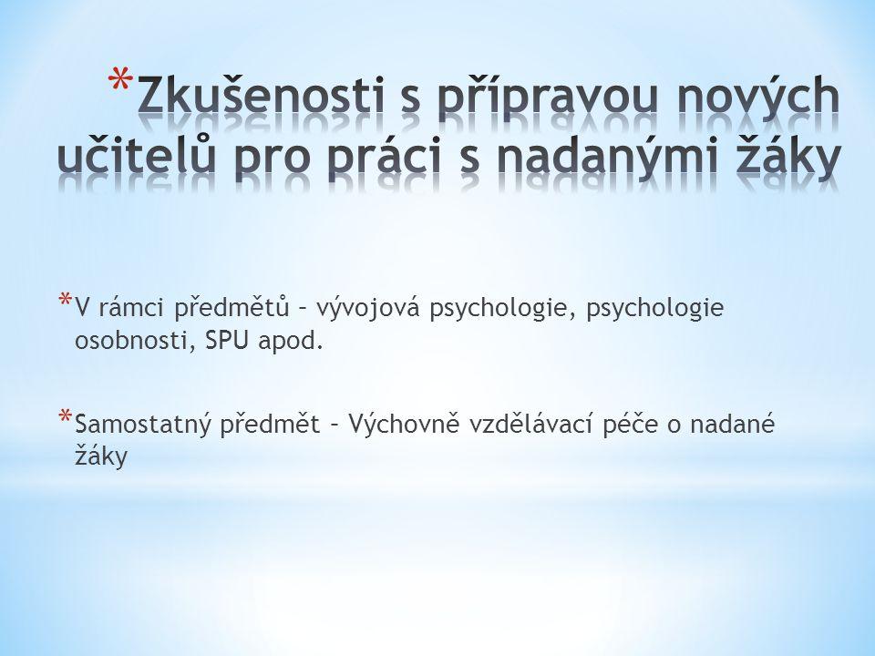 * V rámci předmětů – vývojová psychologie, psychologie osobnosti, SPU apod. * Samostatný předmět – Výchovně vzdělávací péče o nadané žáky
