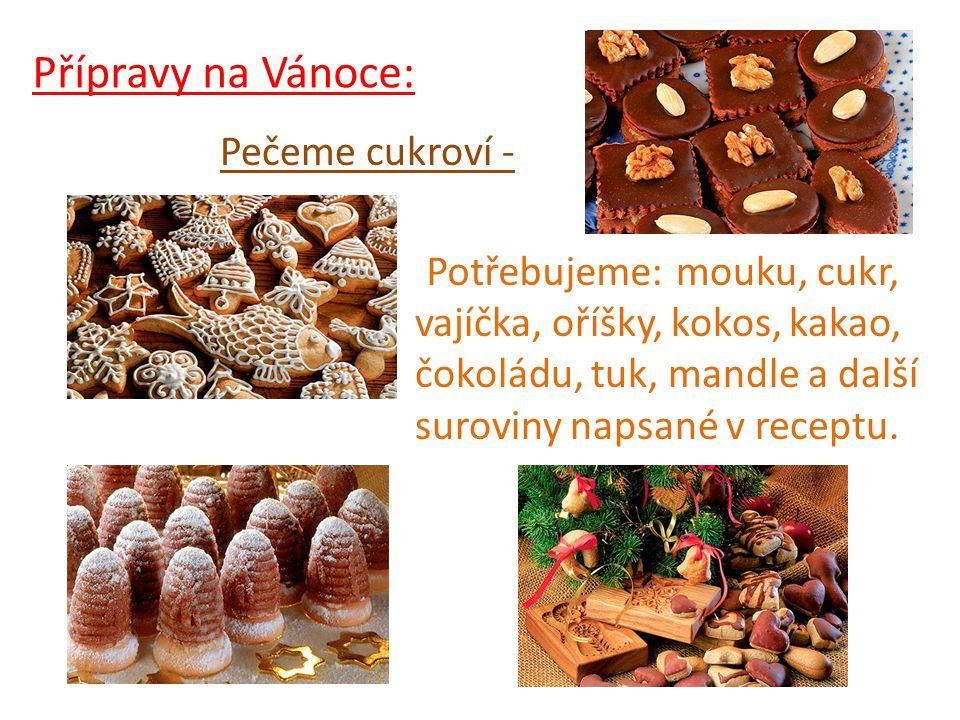 Přípravy na Vánoce: Pečeme cukroví - Potřebujeme: mouku, cukr, vajíčka, oříšky, kokos, kakao, čokoládu, tuk, mandle a další suroviny napsané v receptu.