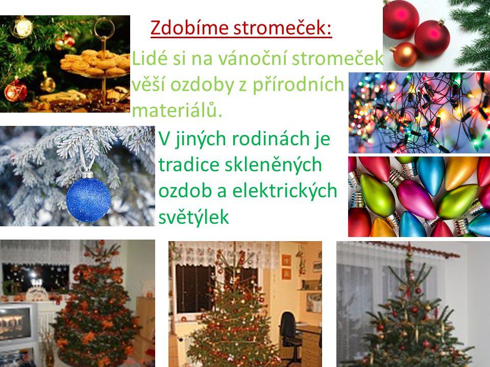 Zdobíme stromeček: Lidé si na vánoční stromeček věší ozdoby z přírodních materiálů. V jiných rodinách je tradice skleněných ozdob a elektrických světý