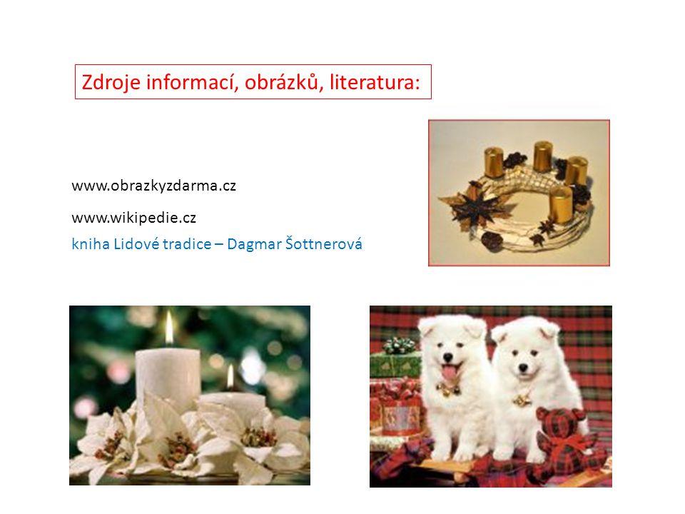 www.obrazkyzdarma.cz Zdroje informací, obrázků, literatura: kniha Lidové tradice – Dagmar Šottnerová www.wikipedie.cz