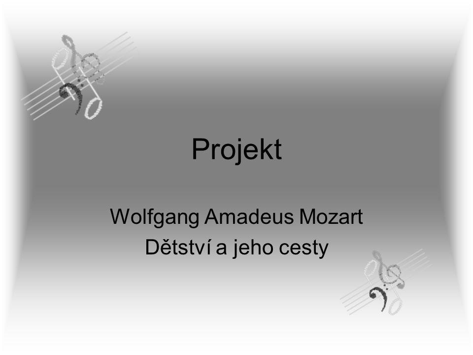 Projekt Wolfgang Amadeus Mozart Dětství a jeho cesty