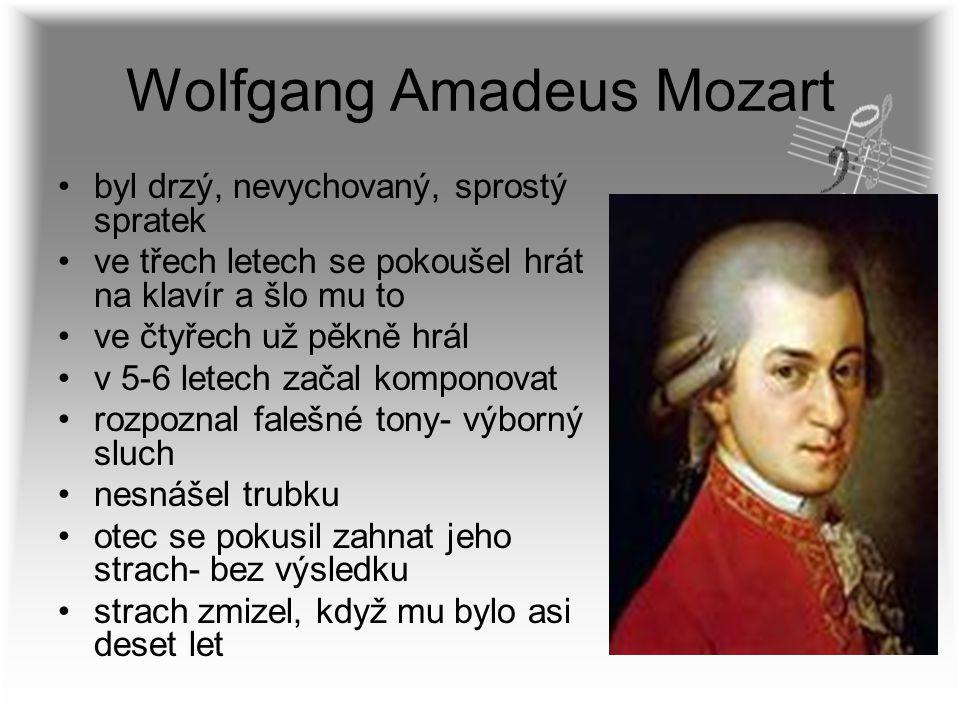 Wolfgang Amadeus Mozart byl drzý, nevychovaný, sprostý spratek ve třech letech se pokoušel hrát na klavír a šlo mu to ve čtyřech už pěkně hrál v 5-6 l