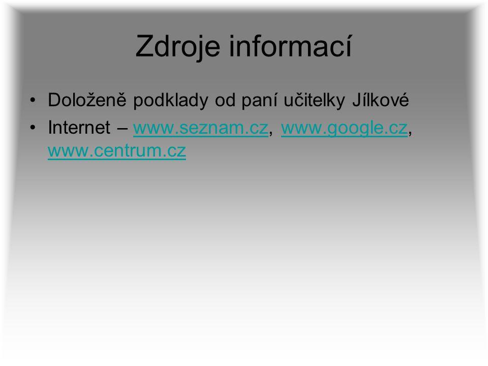Zdroje informací Doloženě podklady od paní učitelky Jílkové Internet – www.seznam.cz, www.google.cz, www.centrum.czwww.seznam.czwww.google.cz www.cent