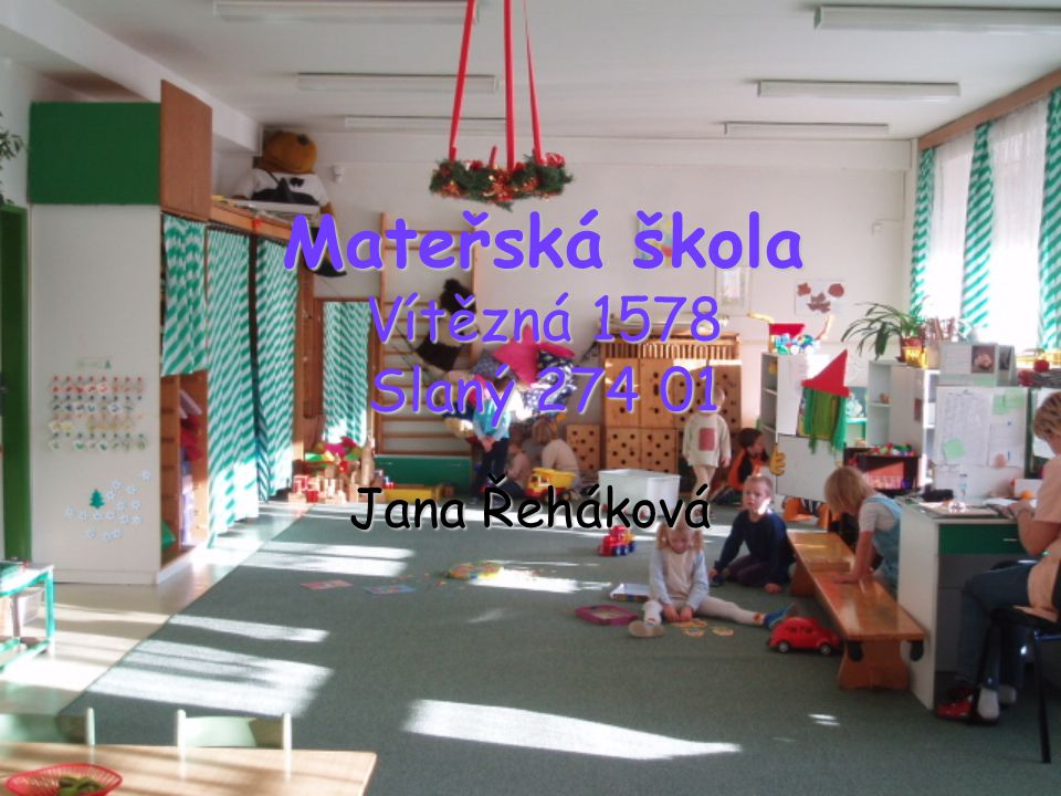 Mateřská škola Vítězná 1578 Slaný 274 01 Jana Řeháková