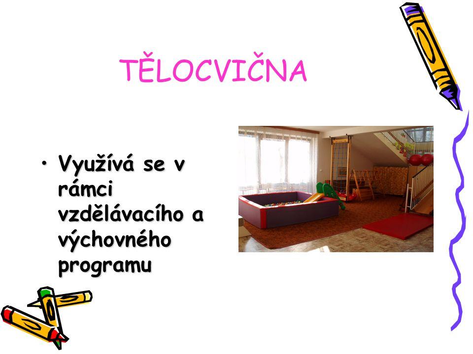 TĚLOCVIČNA Využívá se v rámci vzdělávacího a výchovného programuVyužívá se v rámci vzdělávacího a výchovného programu
