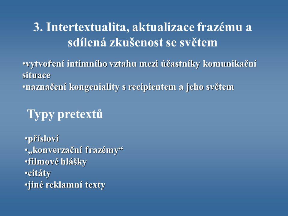 3. Intertextualita, aktualizace frazému a sdílená zkušenost se světem vytvoření intimního vztahu mezi účastníky komunikační situacevytvoření intimního