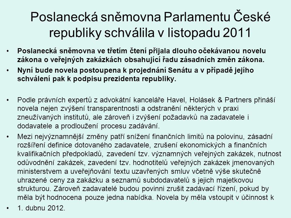 Poslanecká sněmovna Parlamentu České republiky schválila v listopadu 2011 Poslanecká sněmovna ve třetím čtení přijala dlouho očekávanou novelu zákona o veřejných zakázkách obsahující řadu zásadních změn zákona.