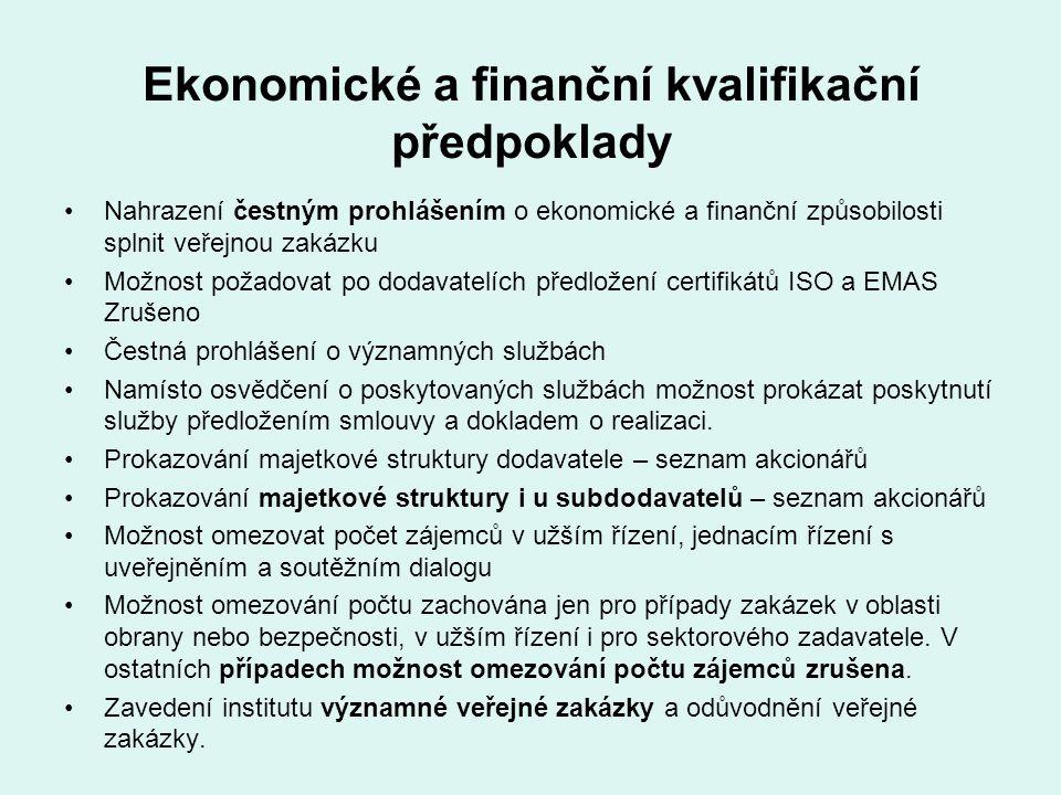 Ekonomické a finanční kvalifikační předpoklady Nahrazení čestným prohlášením o ekonomické a finanční způsobilosti splnit veřejnou zakázku Možnost požadovat po dodavatelích předložení certifikátů ISO a EMAS Zrušeno Čestná prohlášení o významných službách Namísto osvědčení o poskytovaných službách možnost prokázat poskytnutí služby předložením smlouvy a dokladem o realizaci.