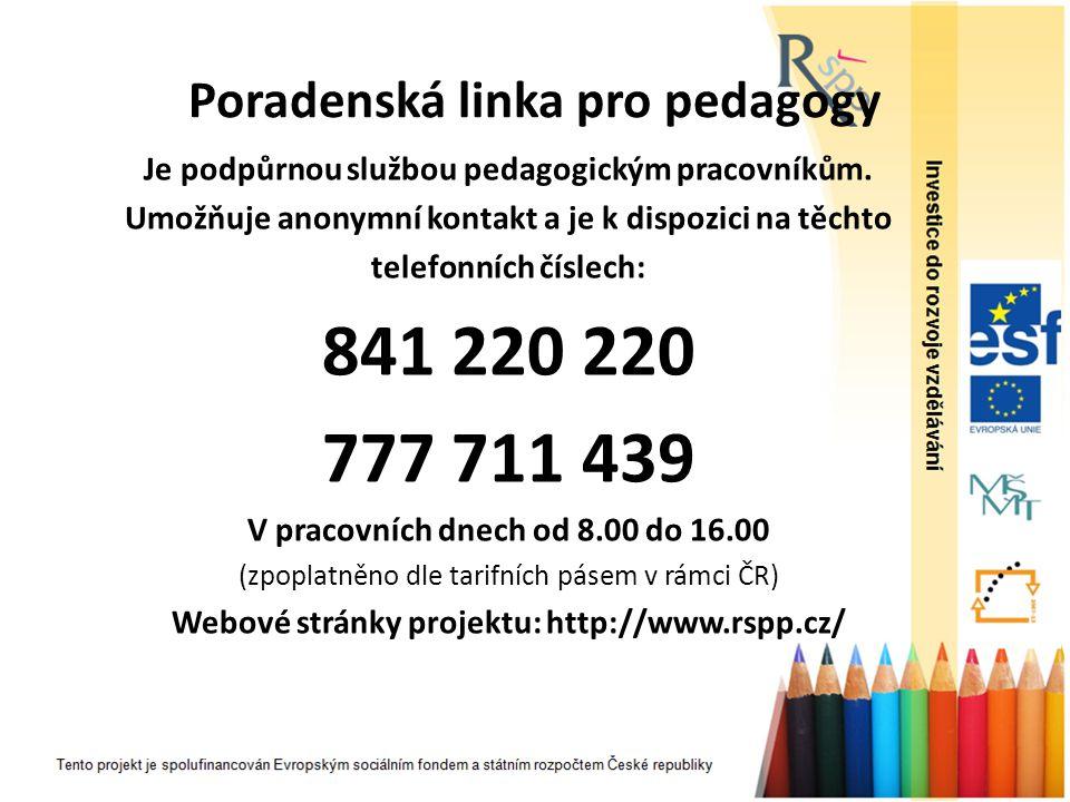 Poradenská linka pro pedagogy Je podpůrnou službou pedagogickým pracovníkům. Umožňuje anonymní kontakt a je k dispozici na těchto telefonních číslech: