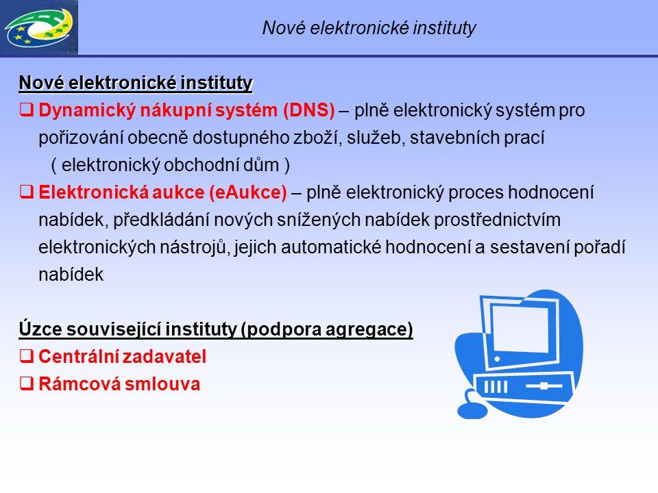 Nové elektronické instituty  Dynamický nákupní systém (DNS) – plně elektronický systém pro pořizování obecně dostupného zboží, služeb, stavebních pra