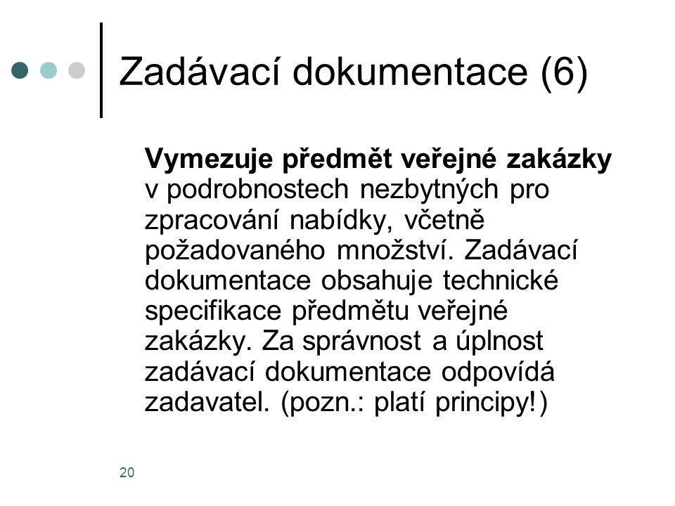 20 Zadávací dokumentace (6) Vymezuje předmět veřejné zakázky v podrobnostech nezbytných pro zpracování nabídky, včetně požadovaného množství. Zadávací