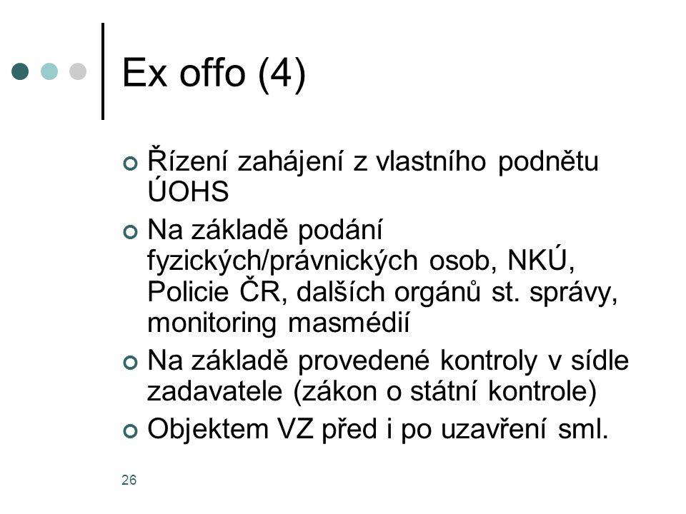 26 Ex offo (4) Řízení zahájení z vlastního podnětu ÚOHS Na základě podání fyzických/právnických osob, NKÚ, Policie ČR, dalších orgánů st. správy, moni