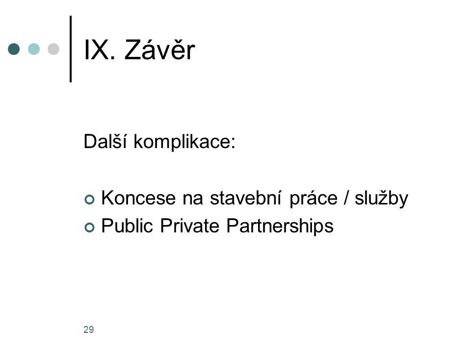 29 IX. Závěr Další komplikace: Koncese na stavební práce / služby Public Private Partnerships