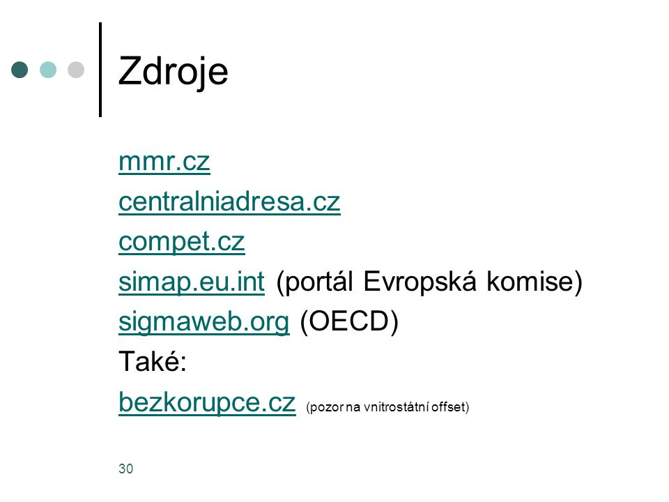 30 Zdroje mmr.cz centralniadresa.cz compet.cz simap.eu.intsimap.eu.int (portál Evropská komise) sigmaweb.orgsigmaweb.org (OECD) Také: bezkorupce.czbez