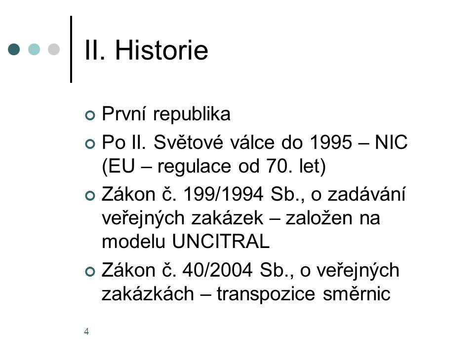 4 II. Historie První republika Po II. Světové válce do 1995 – NIC (EU – regulace od 70. let) Zákon č. 199/1994 Sb., o zadávání veřejných zakázek – zal