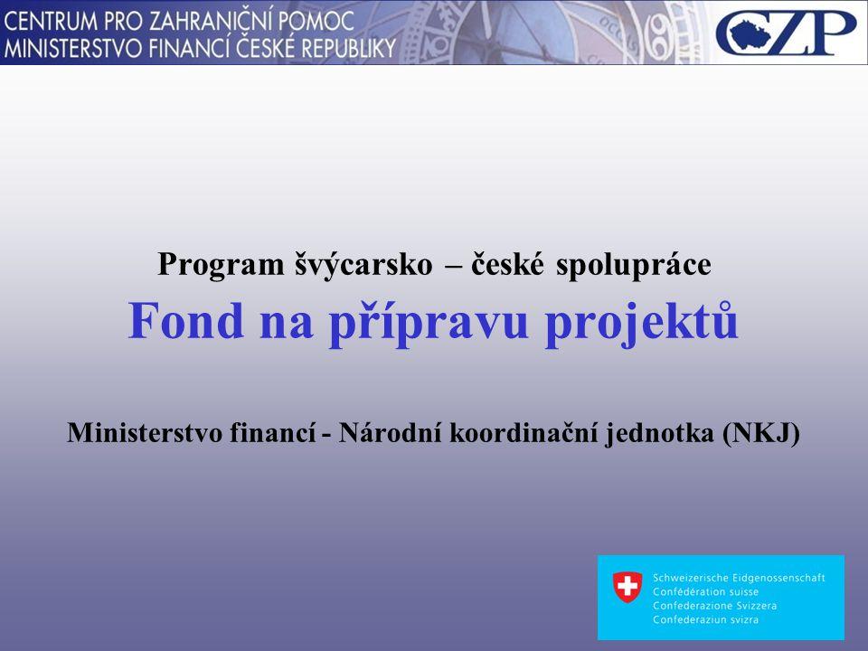 Program švýcarsko – české spolupráce Fond na přípravu projektů Ministerstvo financí - Národní koordinační jednotka (NKJ)