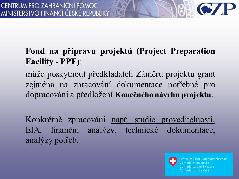 Fond na přípravu projektů (Project Preparation Facility - PPF): může poskytnout předkladateli Záměru projektu grant zejména na zpracování dokumentace potřebné pro dopracování a předložení Konečného návrhu projektu.