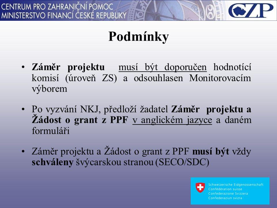 Podmínky Záměr projektu musí být doporučen hodnotící komisí (úroveň ZS) a odsouhlasen Monitorovacím výborem Po vyzvání NKJ, předloží žadatel Záměr projektu a Žádost o grant z PPF v anglickém jazyce a daném formuláři Záměr projektu a Žádost o grant z PPF musí být vždy schváleny švýcarskou stranou (SECO/SDC)