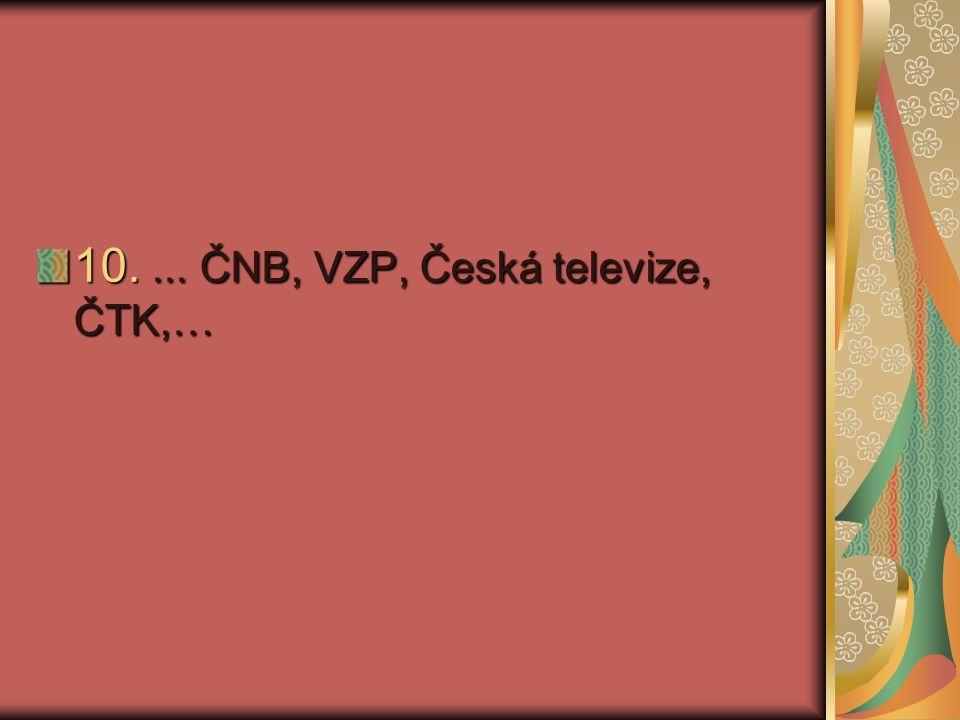10.... ČNB, VZP, Česká televize, ČTK,…