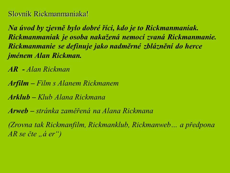 Slovník Rickmanmaniaka. Na úvod by zjevně bylo dobré říci, kdo je to Rickmanmaniak.