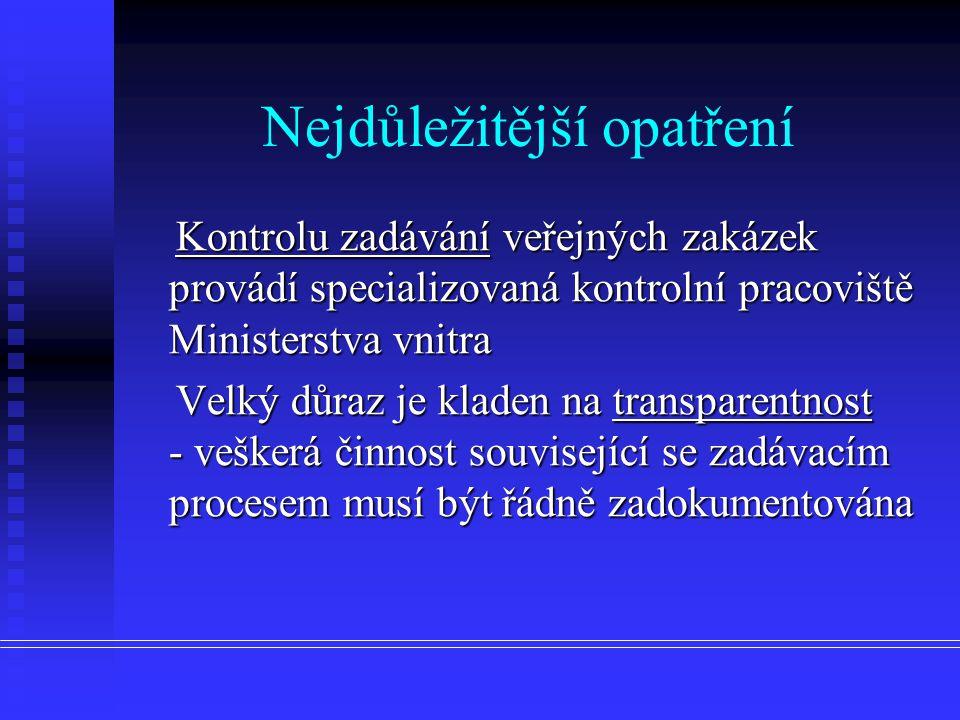 Kontrolu zadávání veřejných zakázek provádí specializovaná kontrolní pracoviště Ministerstva vnitra Kontrolu zadávání veřejných zakázek provádí specializovaná kontrolní pracoviště Ministerstva vnitra Velký důraz je kladen na transparentnost - veškerá činnost související se zadávacím procesem musí být řádně zadokumentována Velký důraz je kladen na transparentnost - veškerá činnost související se zadávacím procesem musí být řádně zadokumentována Nejdůležitější opatření