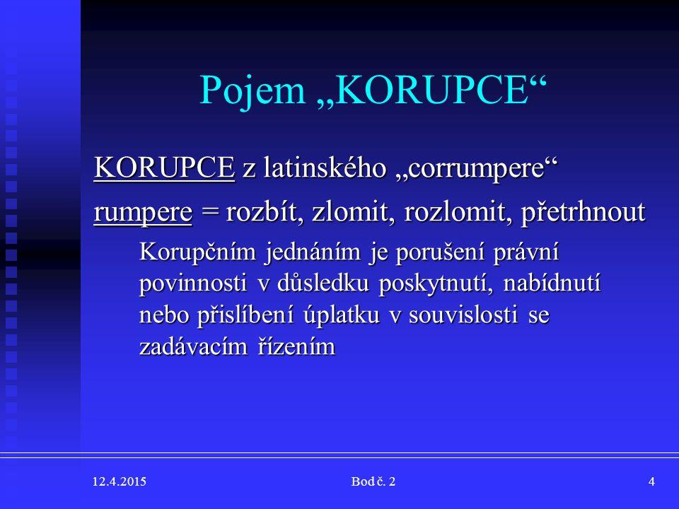 """12.4.2015Bod č. 24 KORUPCE z latinského """"corrumpere"""" rumpere = rozbít, zlomit, rozlomit, přetrhnout Korupčním jednáním je porušení právní povinnosti v"""