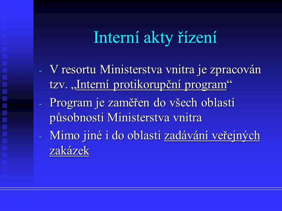 - Nařízení Ministerstva vnitra o zadávání veřejných zakázek - Organizační složky státu napojené svým rozpočtem na Ministerstvo vnitra (policie, hasiči) rozpracovávají toto nařízení na své podmínky - Přijatá opatření eliminují možnosti korupce