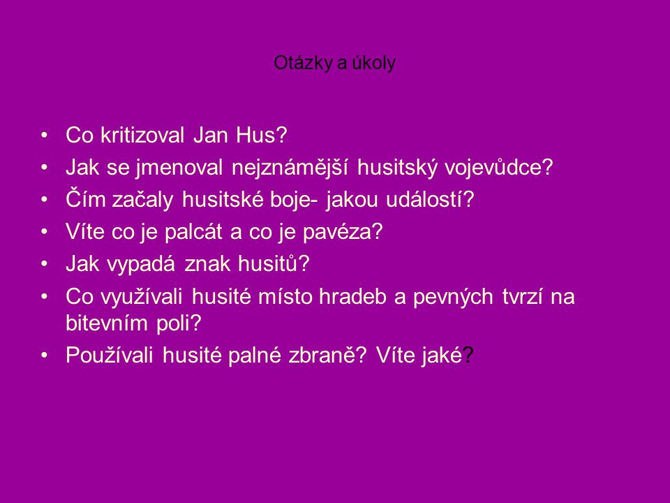 Otázky a úkoly Co kritizoval Jan Hus. Jak se jmenoval nejznámější husitský vojevůdce.