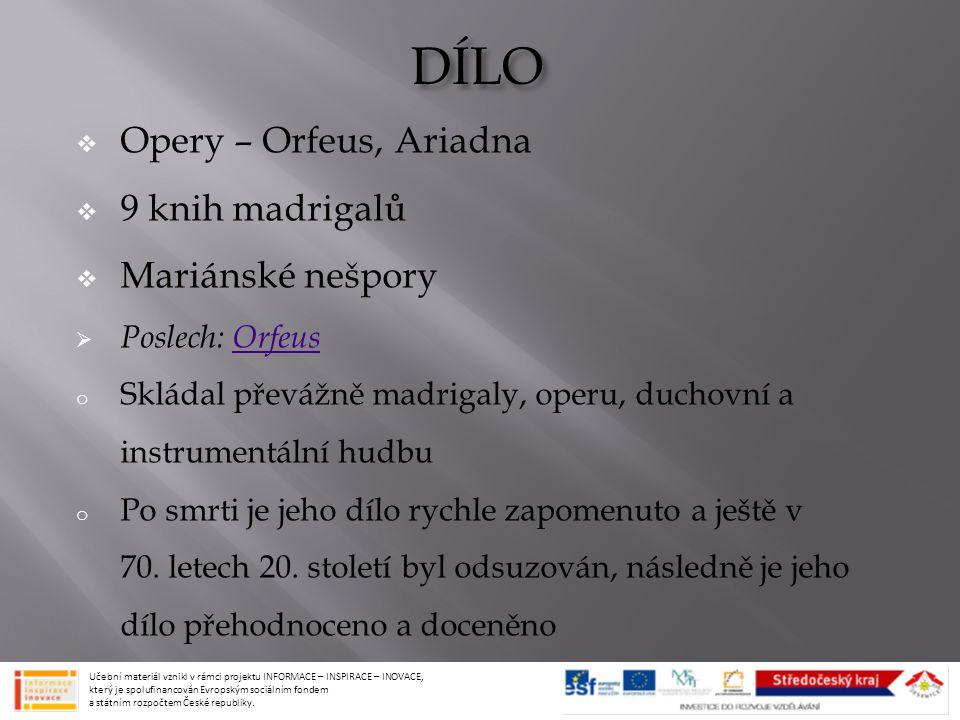 DÍLO  Opery – Orfeus, Ariadna  9 knih madrigalů  Mariánské nešpory  Poslech: OrfeusOrfeus o Skládal převážně madrigaly, operu, duchovní a instrume