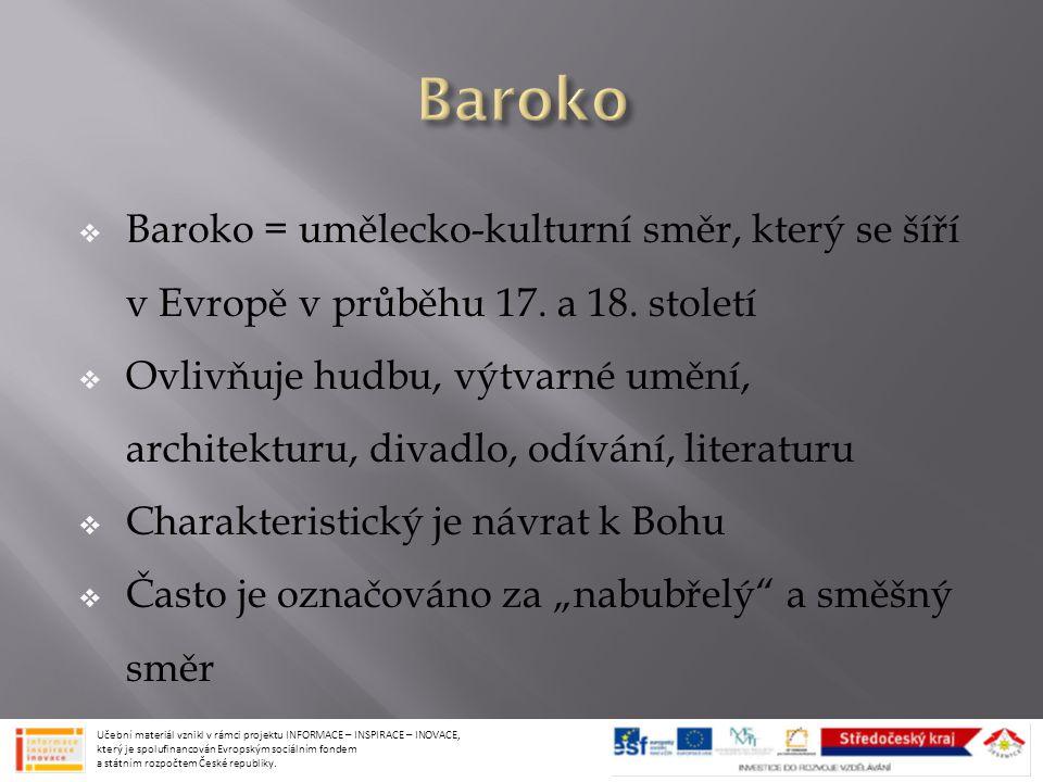  Baroko = umělecko-kulturní směr, který se šíří v Evropě v průběhu 17. a 18. století  Ovlivňuje hudbu, výtvarné umění, architekturu, divadlo, odíván