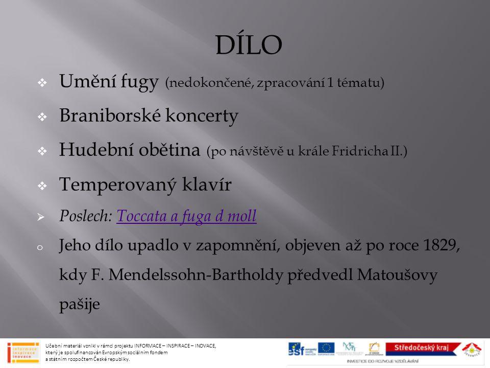 DÍLO  Umění fugy (nedokončené, zpracování 1 tématu)  Braniborské koncerty  Hudební obětina (po návštěvě u krále Fridricha II.)  Temperovaný klavír