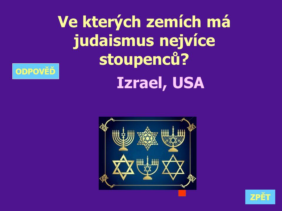 Ve kterých zemích má judaismus nejvíce stoupenců? Izrael, USA ZPĚT ODPOVĚĎ